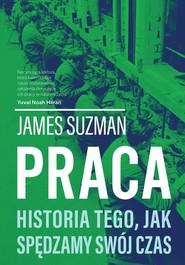 okładka Praca Historia tego, jak spędzamy swój czas, Książka   Suzman James