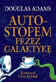 okładka Autostopem przez Galaktykę Edycja ilustrowana, Książka | Douglas Adams