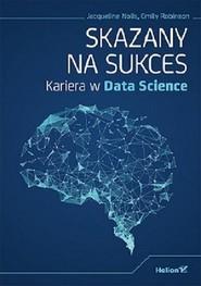 okładka Skazany na sukces Kariera w Data Science, Książka | Jacqueline Nolis, Emily Robinson