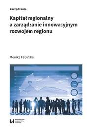 okładka Kapitał regionalny a zarządzanie innowacyjnym rozwojem regionu, Książka   Fabińska Monika