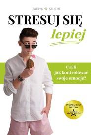 okładka Stresuj się lepiej, Książka   Szlicht Patryk