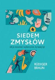 okładka Siedem zmysłów Jak je zrozumieć i wykorzystać, by lepiej żyć, Książka | Braun Rüdiger