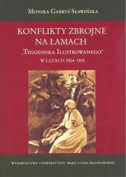 okładka Konflikty zbrojne na łamach Tygodnika Ilustrowanego w latach 1904-1918, Książka | Monika Gabryś-Sławińska