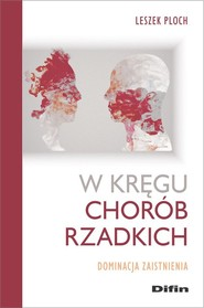 okładka W kręgu chorób rzadkich Dominacja zaistnienia, Książka | Leszek Ploch