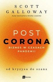 okładka POST CORONA - od kryzysu do szans Biznes w czasach pandemii, Książka   Galloway Scott