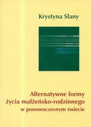 okładka Alternatywne formy życia małżeńsko-rodzinnego w ponowoczesnym świecie, Książka | Slany Krystyna