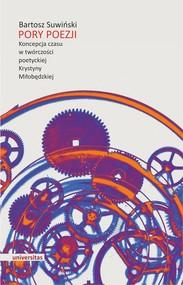okładka Pory poezji. Koncepcja czasu w twórczości poetyckiej Krystyny Miłobędzkiej, Ebook | Bartosz  Suwiński