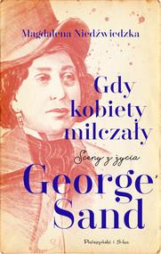 okładka Gdy kobiety milczały. Sceny z życia George Sand, Ebook | Magdalena Niedźwiedzka