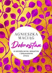 okładka Dobrostan. O szczęśliwym, bogatym i spełnionym życiu, Książka | Agnieszka Maciąg