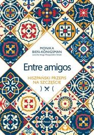 okładka Entre amigos. Hiszpański przepis na szczęście, Książka | Bień-Konigsman Monika