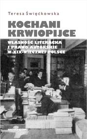 okładka Kochani krwiopijce. Własność literacka i prawo autorskie w XIX-wiecznej Polsce, Ebook | Święćkowska Teresa