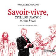 okładka Savoir-vivre, czyli jak ułatwić sobie życie, Audiobook | Wojciech S. Wocław