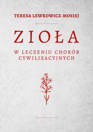 okładka Zioła w leczeniu chorób cywilizacyjnych, Ebook   Teresa Lewkowicz-Mosiej