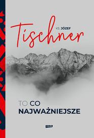 okładka To, co najważniejsze, Książka | Józef Tischner