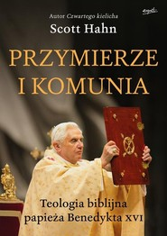 okładka Przymierze i komunia Teologia biblijna papieża Benedykta XVI, Książka   Scott Hahn
