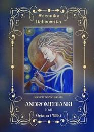 okładka Oriana i Wilki Andromedianki Tom 1, Książka | Dąbrowska Weronika