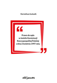 okładka Prawo do sądu w świetle Konstytucji Rzeczypospolitej Polskiej z dnia 2 kwietnia 1997 roku, Książka   Łukasik Korneliusz