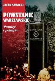 okładka Powstanie Warszawskie Pamięć i polityka, Książka | Jacek Zygmunt Sawicki