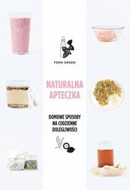 okładka Naturalna apteczka Domowe sposoby na codzienne dolegliwości, Książka | Green Fern