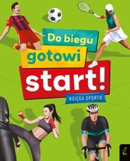 okładka Do biegu! Gotowi! Start! Księga sportu, Książka | Wiśniowska Joanna