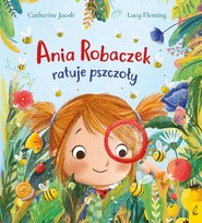okładka Ania Robaczek ratuje pszczoły, Książka | Jacob Catherine