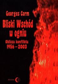 okładka Bliski Wschód w ogniu Oblicza konfiktu 1956-2003, Książka | Georges  Corm