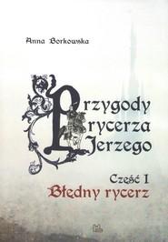 okładka Przygody rycerza Jerzego 1 Błędny Rycerz, Książka | Anna Borkowska