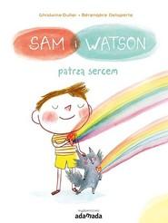 okładka Sam i Watson patrzą sercem, Książka | Dulier Ghislaine, Berengere Delaporte