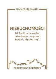 okładka Nieruchomości Jak kupić lub sprzedać mieszkanie i uzyskać kredyt hipoteczny?, Książka | Robert Stępowski