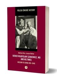 okładka Father Władysław Szuniewicz, MD and his time. Mission to China 1931-1949, Książka | Giza Andrzej, Lucyna Rotter