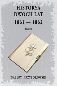 okładka Historya dwóch lat Tom 2, Książka   Walery Przyborowski