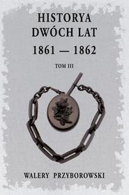 okładka Historya dwóch lat Tom 3, Książka   Walery Przyborowski