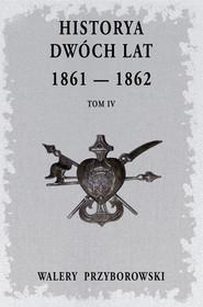 okładka Historya dwóch lat Tom 4, Książka   Walery Przyborowski