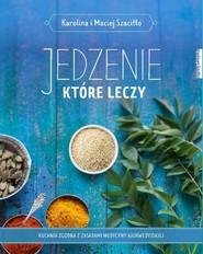 okładka Jedzenie które leczy, Książka | Karolina Szaciłło, Maciej Szaciłło