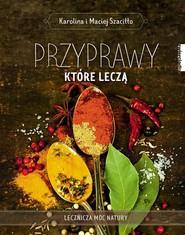 okładka Przyprawy które leczą, Książka | Karolina Szaciłło, Maciej Szaciłło