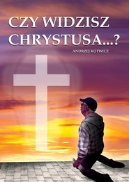 okładka Czy widzisz Chrystusa...?, Książka | Kotwicz Andrzej