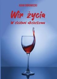 okładka Wir życia. W otchłani alkoholizmu, Książka | Adam  Borowiecki