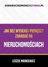 okładka Jak bez wysiłku i pieniędzy zarabiać na nieruchomościach, Książka | Markiewicz Leszek