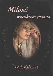 okładka Miłość wzrokiem pisana, Książka | Kalamat Lech