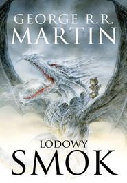 okładka Lodowy smok [nowa wersja ilustrowana], Ebook | George R.R. Martin