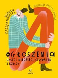 okładka Ogłoszenia dzieci, niedzieci, stworzeń i rzeczy, Książka | Dorota  Kassjanowicz