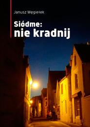 okładka Siódme: nie kradnij, Książka | Węgiełek Janusz