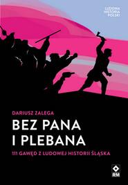 okładka Bez Pana i Plebana 111 gawęd z ludowej historii Śląska, Książka   Zalega Dariusz