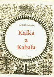 okładka Kafka a Kabała Pierwiastek żydowski w dziele i myśleniu Franza Kafki, Książka   Karl Erich Grozinger