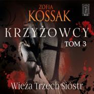 okładka Krzyżowcy. Tom 3. Wieża Trzech Sióstr, Audiobook | Zofia Kossak