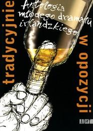 okładka Tradycyjnie w opozycji Antologia młodego dramatu irlandzkiego, Książka  