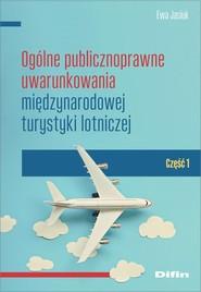 okładka Ogólne publicznoprawne uwarunkowania międzynarodowej turystyki lotniczej Część 1, Książka | Jasiuk Ewa