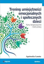 okładka Trening umiejętności emocjonalnych i społecznych dzieci Karty terapeutyczne i karty pracy, Książka   Agnieszka Lasota