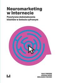 okładka Neuromarketing w Internecie Pozytywne doświadczenia klientów w świecie cyfrowym, Książka | Ralf Pispers, Joanna Rode, Benjamin Fischer