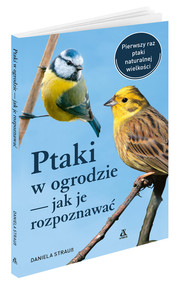 okładka Ptaki w ogrodzie Jak je rozpoznawać, Książka | Daniela Strauss